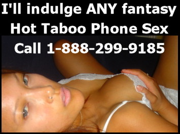 Hot taboo phone sex
